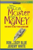Your Kids Can Master Their Money: Fun Ways to Help Them Learn How by Ron and Judy Blue and Jeremy White